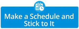 Make a Schedule and Stick to It