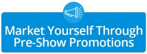 Market Yourself Through Pre Show Promotions