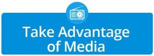 Take Advantage of Media